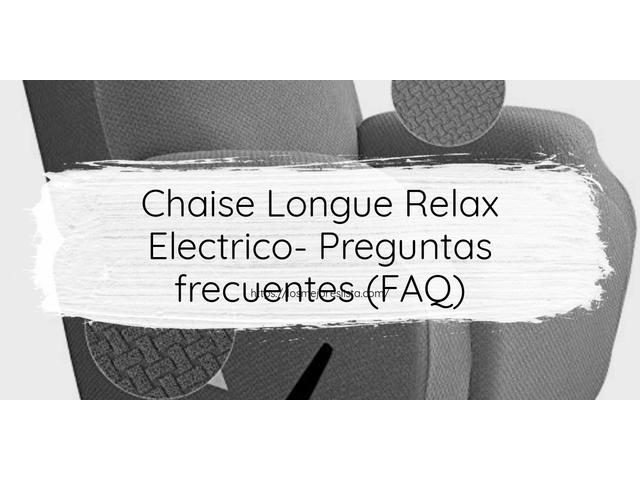 Los Mejores Chaise Longue Relax Electrico – Guía de compra, Opiniones y Comparativa del 2021 (España)