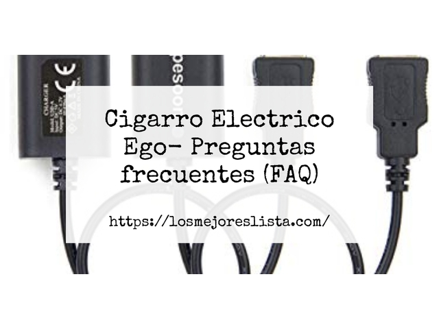 Los Mejores Cigarro Electrico Ego – Guía de compra, Opiniones y Comparativa del 2021 (España)