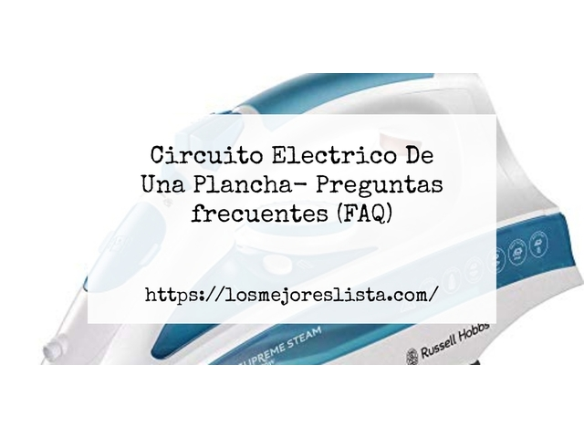 Los Mejores Circuito Electrico De Una Plancha – Guía de compra, Opiniones y Comparativa del 2021 (España)