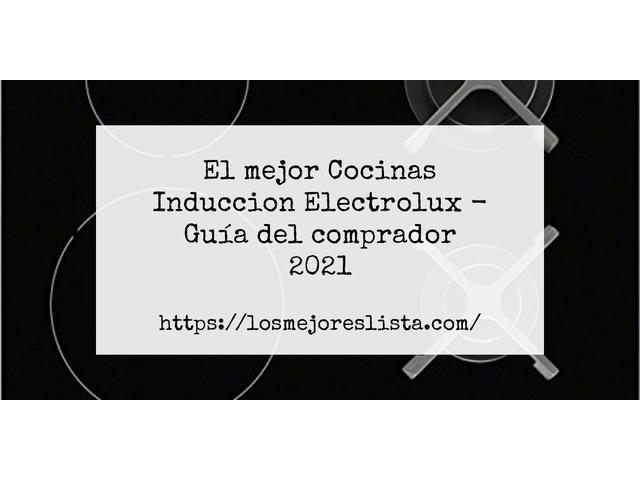 Los Mejores Cocinas Induccion Electrolux – Guía de compra, Opiniones y Comparativa del 2021 (España)