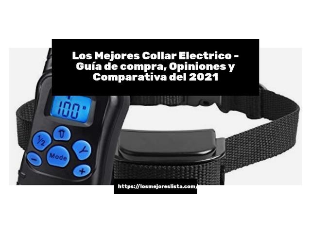 Los Mejores Collar Electrico – Guía de compra, Opiniones y Comparativa del 2021 (España)