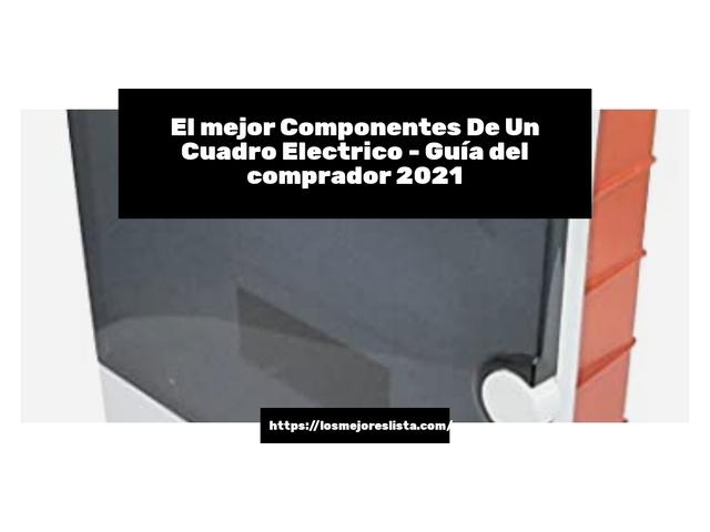 Los Mejores Componentes De Un Cuadro Electrico – Guía de compra, Opiniones y Comparativa del 2021 (España)