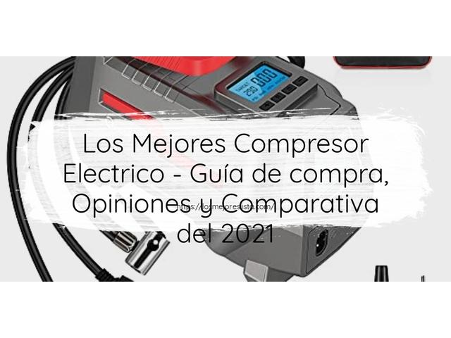 Los Mejores Compresor Electrico – Guía de compra, Opiniones y Comparativa del 2021 (España)