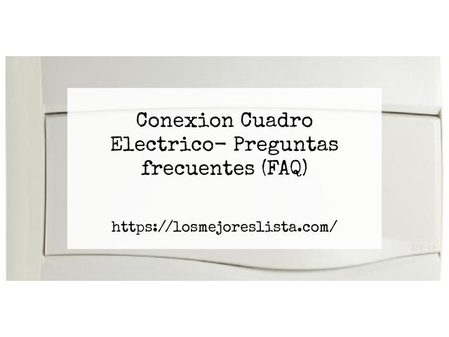 Los Mejores Conexion Cuadro Electrico – Guía de compra, Opiniones y Comparativa del 2021 (España)