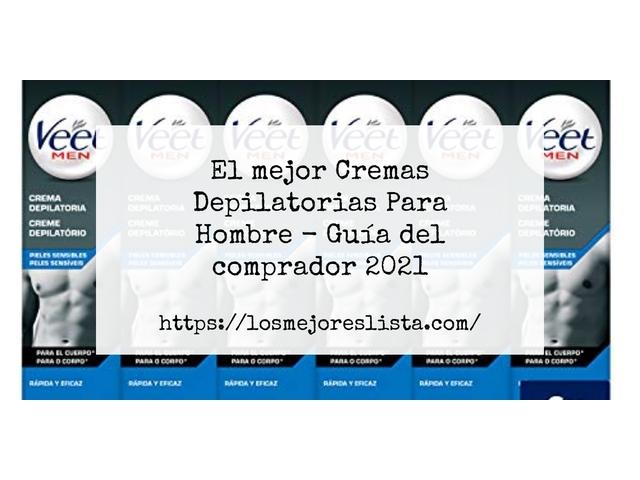 Los Mejores Cremas Depilatorias Para Hombre – Guía de compra, Opiniones y Comparativa del 2021 (España)