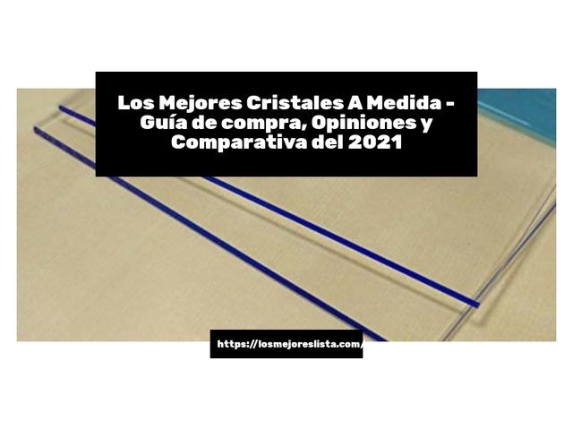 Los Mejores Cristales A Medida – Guía de compra, Opiniones y Comparativa del 2021 (España)
