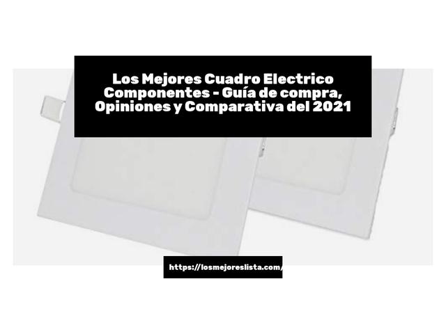 Los Mejores Cuadro Electrico Componentes – Guía de compra, Opiniones y Comparativa del 2021 (España)