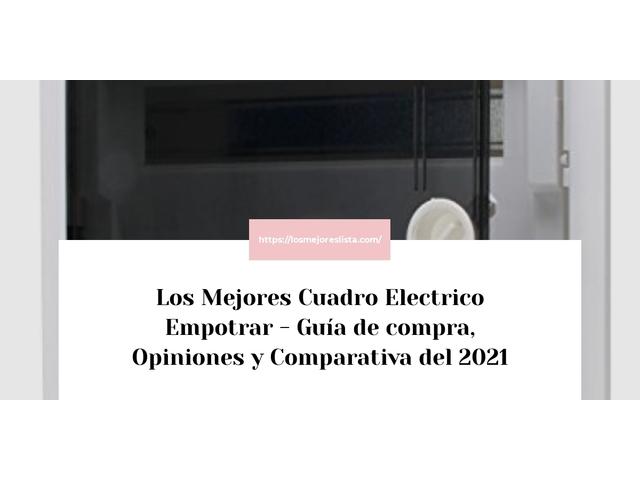 Los Mejores Cuadro Electrico Empotrar – Guía de compra, Opiniones y Comparativa del 2021 (España)
