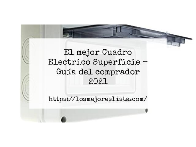 Los Mejores Cuadro Electrico Superficie – Guía de compra, Opiniones y Comparativa del 2021 (España)