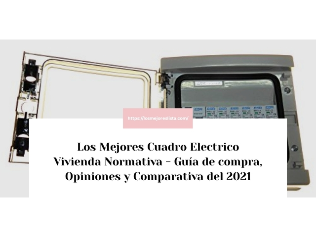 Los Mejores Cuadro Electrico Vivienda Normativa – Guía de compra, Opiniones y Comparativa del 2021 (España)