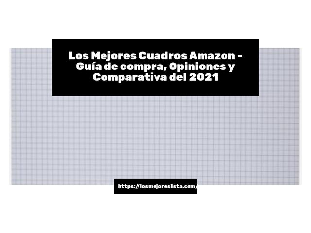 Los Mejores Cuadros Amazon – Guía de compra, Opiniones y Comparativa del 2021 (España)