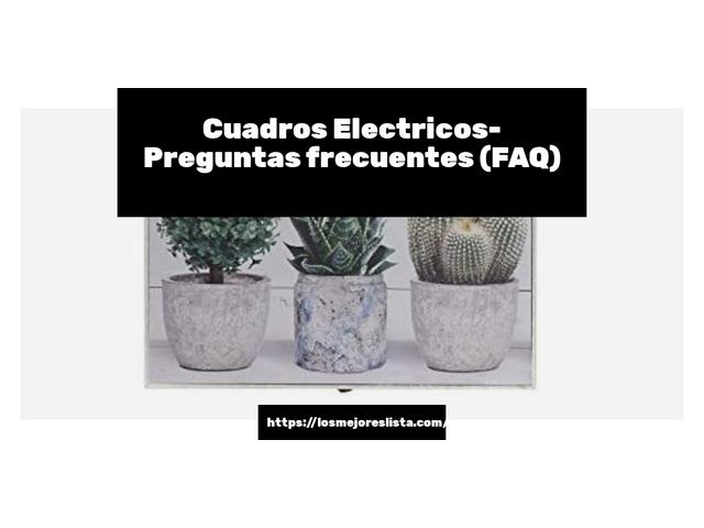 Los Mejores Cuadros Electricos – Guía de compra, Opiniones y Comparativa del 2021 (España)