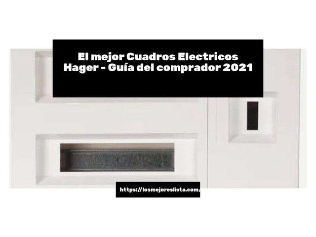 Los Mejores Cuadros Electricos Hager – Guía de compra, Opiniones y Comparativa del 2021 (España)