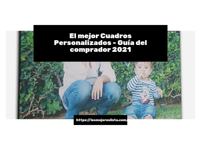 Los Mejores Cuadros Personalizados – Guía de compra, Opiniones y Comparativa del 2021 (España)