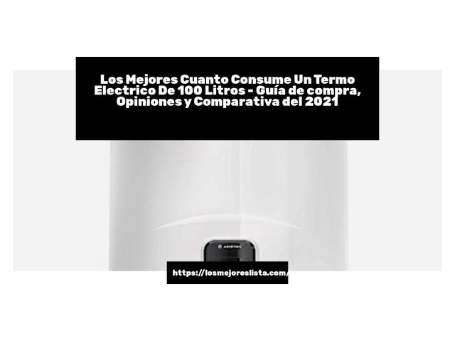 Los Mejores Cuanto Consume Un Termo Electrico De 100 Litros – Guía de compra, Opiniones y Comparativa del 2021 (España)