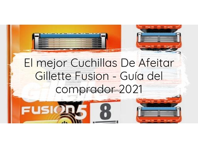 Los Mejores Cuchillas De Afeitar Gillette Fusion – Guía de compra, Opiniones y Comparativa del 2021 (España)