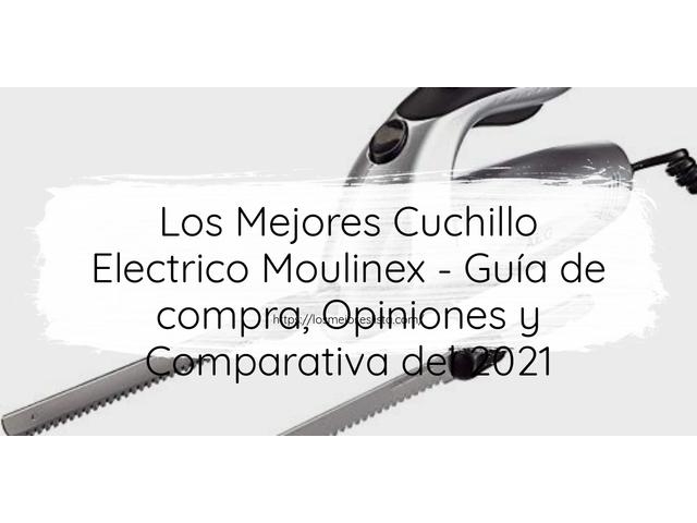 Los Mejores Cuchillo Electrico Moulinex – Guía de compra, Opiniones y Comparativa del 2021 (España)