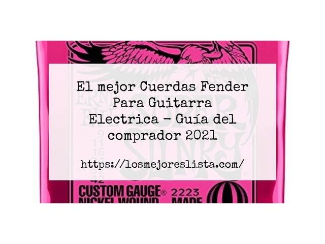 Los Mejores Cuerdas Fender Para Guitarra Electrica – Guía de compra, Opiniones y Comparativa del 2021 (España)