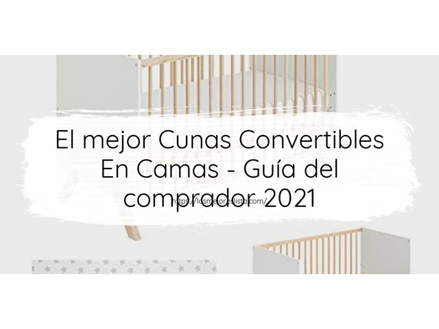 Los Mejores Cunas Convertibles En Camas – Guía de compra, Opiniones y Comparativa del 2021 (España)