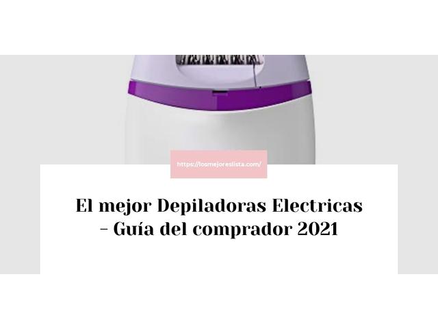 Los Mejores Depiladoras Electricas – Guía de compra, Opiniones y Comparativa del 2021 (España)