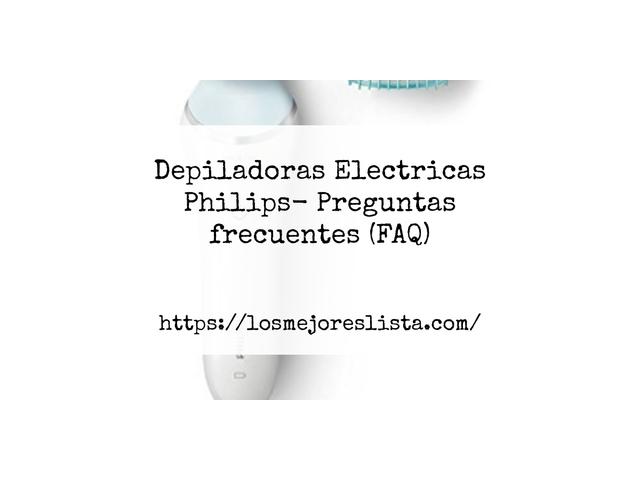 Los Mejores Depiladoras Electricas Philips – Guía de compra, Opiniones y Comparativa del 2021 (España)