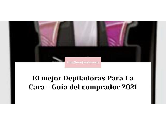 Los Mejores Depiladoras Para La Cara – Guía de compra, Opiniones y Comparativa del 2021 (España)