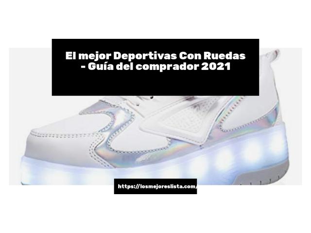 Los Mejores Deportivas Con Ruedas – Guía de compra, Opiniones y Comparativa del 2021 (España)