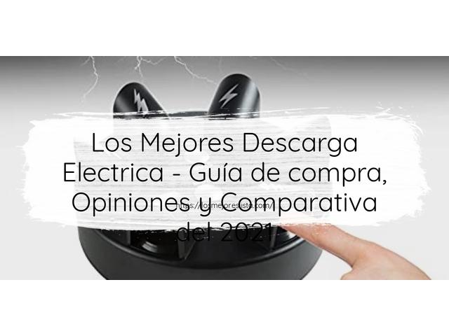 Los Mejores Descarga Electrica – Guía de compra, Opiniones y Comparativa del 2021 (España)