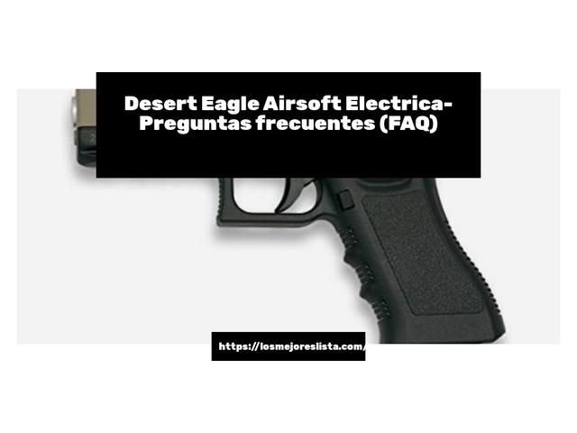 Los Mejores Desert Eagle Airsoft Electrica – Guía de compra, Opiniones y Comparativa del 2021 (España)