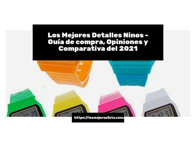 Los Mejores Detalles Ninos – Guía de compra, Opiniones y Comparativa del 2021 (España)