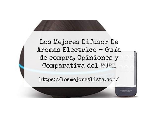 Los Mejores Difusor De Aromas Electrico – Guía de compra, Opiniones y Comparativa del 2021 (España)