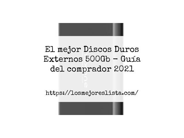 Los Mejores Discos Duros Externos 500Gb – Guía de compra, Opiniones y Comparativa del 2021 (España)