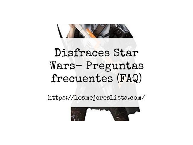 Los Mejores Disfraces Star Wars – Guía de compra, Opiniones y Comparativa del 2021 (España)