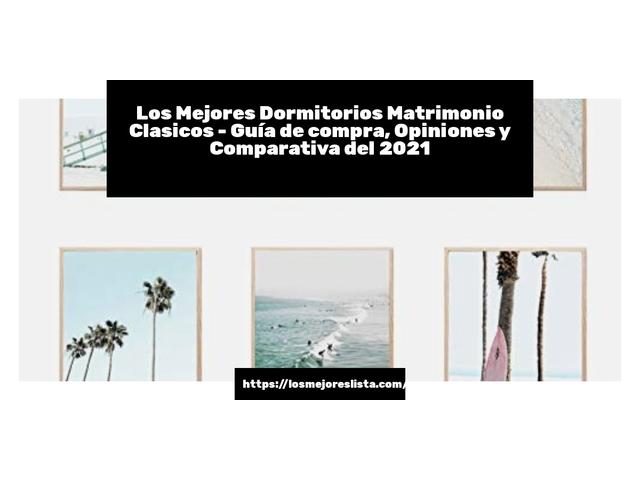 Los Mejores Dormitorios Matrimonio Clasicos – Guía de compra, Opiniones y Comparativa del 2021 (España)