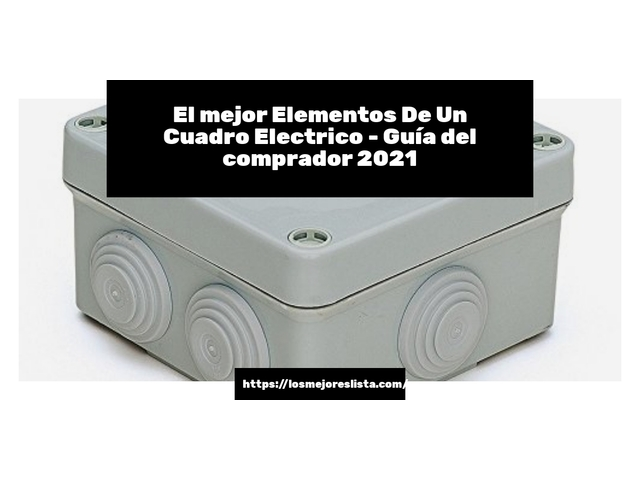 Los Mejores Elementos De Un Cuadro Electrico – Guía de compra, Opiniones y Comparativa del 2021 (España)