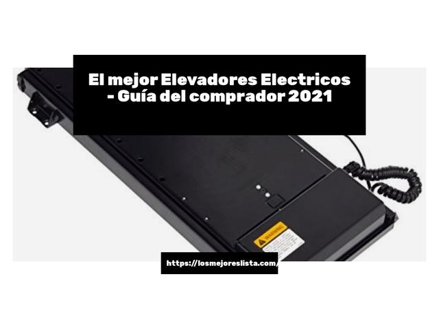 Los Mejores Elevadores Electricos – Guía de compra, Opiniones y Comparativa del 2021 (España)