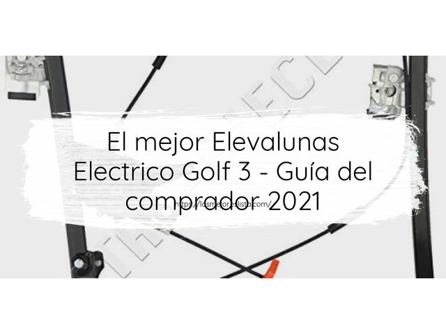 Los Mejores Elevalunas Electrico Golf 3 – Guía de compra, Opiniones y Comparativa del 2021 (España)