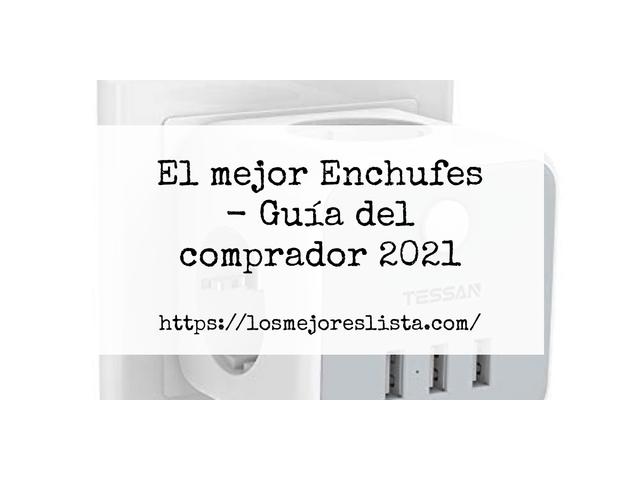 Los Mejores Enchufes – Guía de compra, Opiniones y Comparativa del 2021 (España)