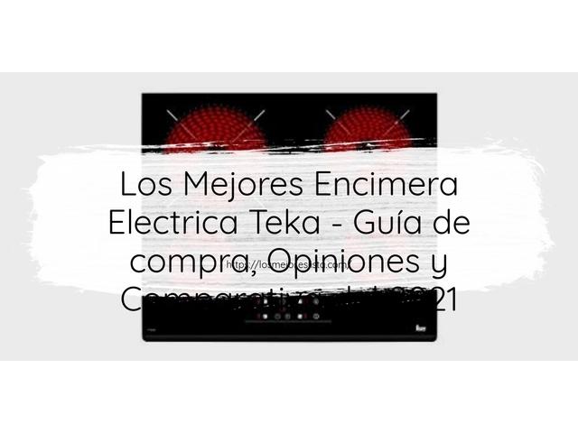 Los Mejores Encimera Electrica Teka – Guía de compra, Opiniones y Comparativa del 2021 (España)