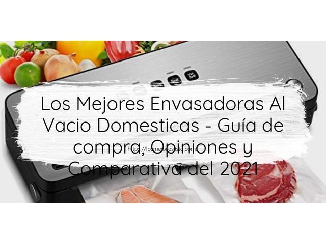 Los Mejores Envasadoras Al Vacio Domesticas – Guía de compra, Opiniones y Comparativa del 2021 (España)