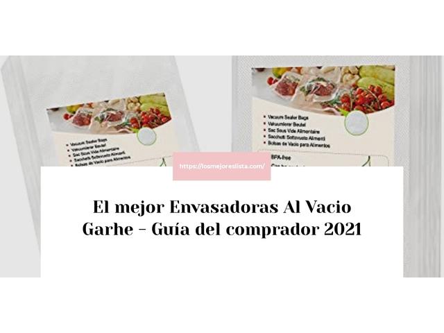 Los Mejores Envasadoras Al Vacio Garhe – Guía de compra, Opiniones y Comparativa del 2021 (España)