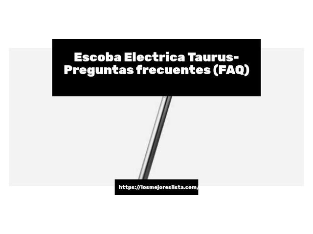Los Mejores Escoba Electrica Taurus – Guía de compra, Opiniones y Comparativa del 2021 (España)
