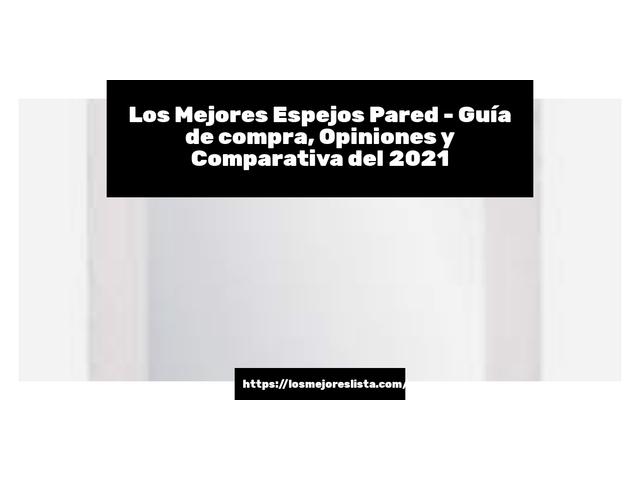 Los Mejores Espejos Pared – Guía de compra, Opiniones y Comparativa del 2021 (España)