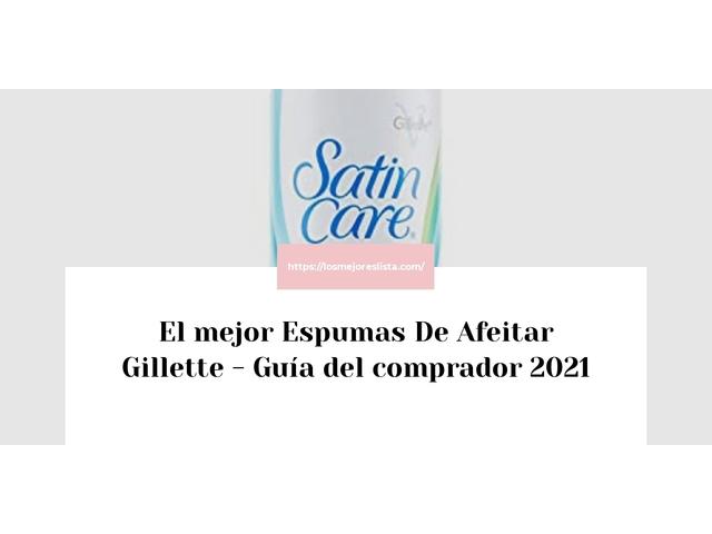 Los Mejores Espumas De Afeitar Gillette – Guía de compra, Opiniones y Comparativa del 2021 (España)