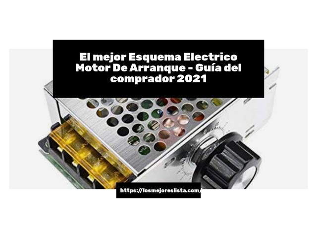 Los Mejores Esquema Electrico Motor De Arranque – Guía de compra, Opiniones y Comparativa del 2021 (España)