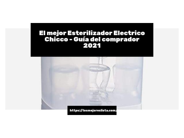Los Mejores Esterilizador Electrico Chicco – Guía de compra, Opiniones y Comparativa del 2021 (España)