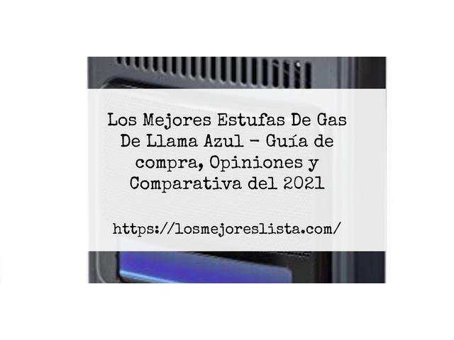 Los Mejores Estufas De Gas De Llama Azul – Guía de compra, Opiniones y Comparativa del 2021 (España)