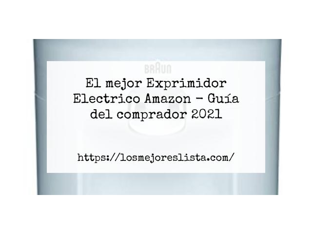 Los Mejores Exprimidor Electrico Amazon – Guía de compra, Opiniones y Comparativa del 2021 (España)