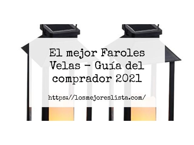 Los Mejores Faroles Velas – Guía de compra, Opiniones y Comparativa del 2021 (España)