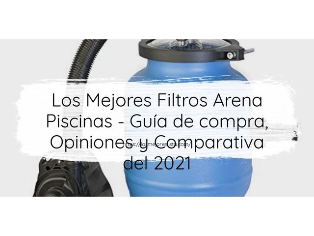 Los Mejores Filtros Arena Piscinas – Guía de compra, Opiniones y Comparativa del 2021 (España)